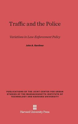 Traffic and the Police: Variations in Law-Enforcement Policy John A Gardiner