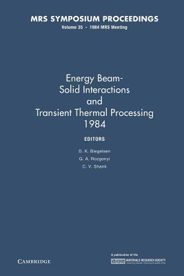 Energy Beam-Solid Interactions and Transient Thermal Processing 1984: Volume 35 D.K. Biegelsen