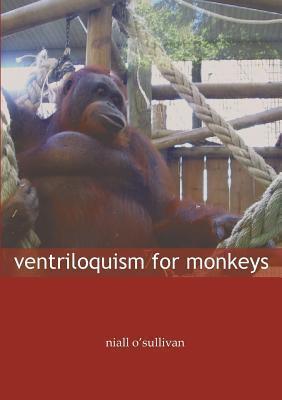 Ventriloquism for Monkeys Niall OSullivan