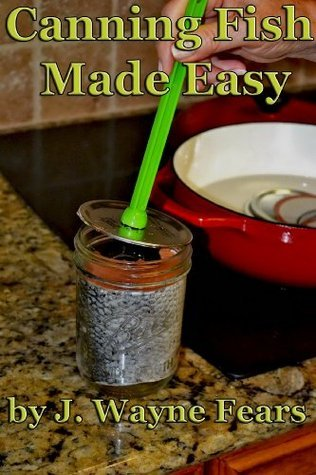CANNING FISH MADE EASY  by  J. Wayne Fears