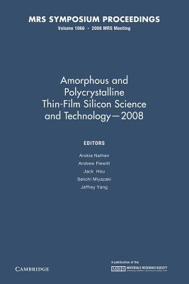 Amorphous and Plycrystalline Thin-Film Silicon Science and Technology 2008: Volume 1066 Arokia Nathan