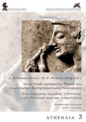 Neue Funde Archaischer Plastik Aus Griechischen Heilgtumern Und Nekropolen  by  W -D Niemeier