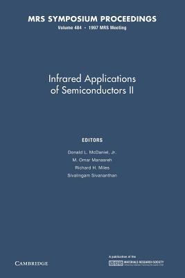 Infrared Applications of Semiconductors II: Volume 484 Donald L McDaniel Jr