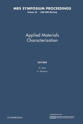 Applied Materials Characterization: Volume 48 W Katz