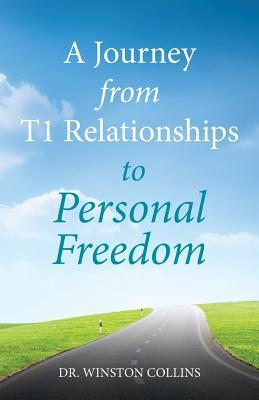 A Journey from T1 Relationships to Personal Freedom  by  Dr Winston Collins