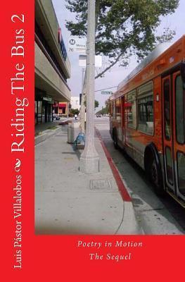 Riding the Bus 2: The Sequel  by  Luis Pastor Villalobos