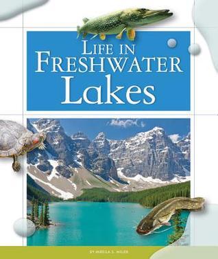 Life in Freshwater Lakes Mirella S Miller