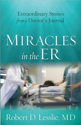 Miracles in the ER  by  Robert D. Lesslie