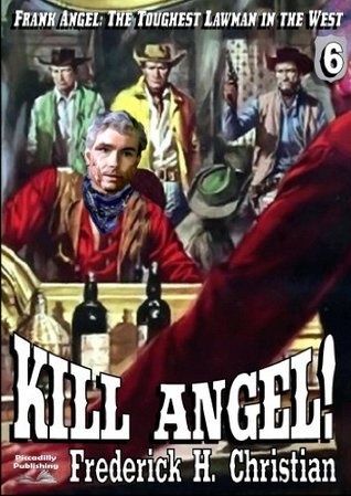 Kill Angel! (Frank Angel, #6)  by  Frederick H. Christian