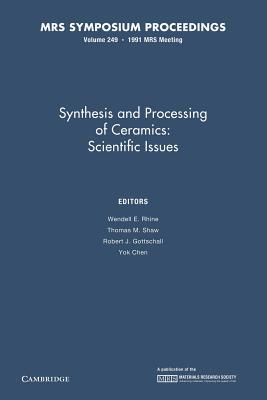 Synthesis and Processing of Ceramics: : Volume 249: Scientific Issues  by  Wendell E. Rhine