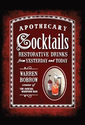 Apothecary Cocktails [Mini]: Restorative Drinks from Yesterday and Today  by  Warren Bobrow