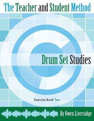 The Teacher and Student Method Drum Set Studies Exercise Book Two Owen Liversidge