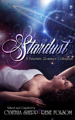 Stardust: A Futuristic Romance Collection  by  Rene Folsom