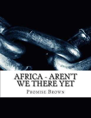 Africa - Arent We There Yet  by  Promise Brown