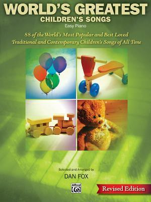 Worlds Greatest Childrens Songs: 88 of the Most Popular and Bset Loved Traditional and Contemporary Childrens Songs Dan Fox