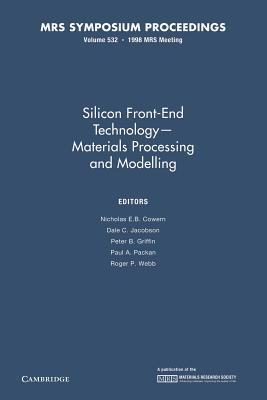 Silicon Front-End Technology Materials Processing and Modelling: Volume 532  by  Nicholas E.B. Cowern
