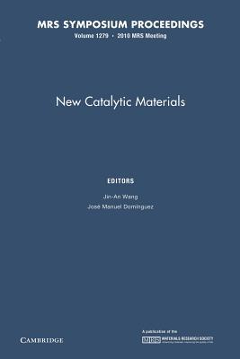New Catalytic Materials: Volume 1279 Jin-An Wang