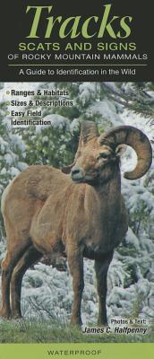 Tracks, Scats and Signs of Rocky Mountain Mammals: A Guide to Identification in the Wild James C. Halfpenny