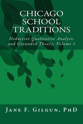 Chicago School Traditions: Deductive Qualitative Analysis and Grounded Theory Vol 1  by  Jane F. Gilgun