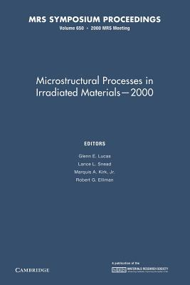 Microstructural Processes in Irradiated Materials 2000: Volume 650  by  Glenn E. Lucas