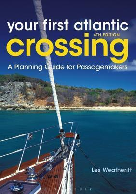 Your First Atlantic Crossing 4th Edition: A Planning Guide for Passagemakers Les Weatheritt
