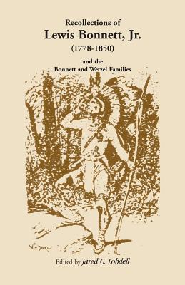Recollections Of Lewis Bonnett, Jr. (1778 1850) And The Bonnett And Wetzel Families  by  Lewis Bonnett
