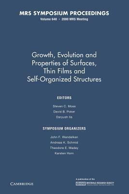 Growth, Evolution and Properties of Surfaces, Thin Films, and Self Organized Structure: Volume 648  by  Steven C. Moss