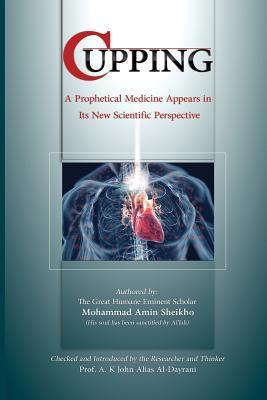 Cupping: A Prophetical Medicine Appears in Its New Scientific Perspective Mohammad Amin Sheikho