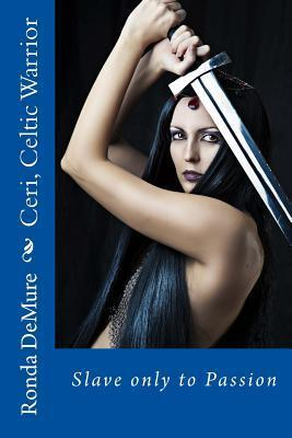 Ceri, Celtic Warrior: Slave Only to Passion  by  Ronda Demure