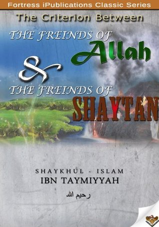 The Criterion Between The Freinds of Allah And The Freinds of Shaytan  by  ابن تيمية