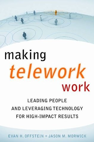 Making Telework Work :Leading People and Leveraging Technologies for High-Impact Results  by  Evan H. Offstein