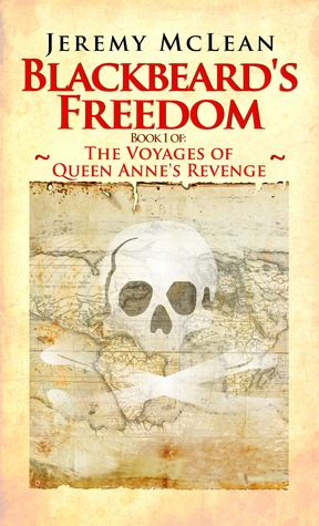Blackbeards Freedom (The Voyages of Queen Annes Revenge #1)  by  Jeremy McLean