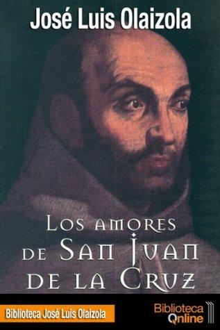 Los amores de San Juan de la Cruz José Luis Olaizola