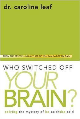 Who Switched Off Your Brain?: Solving the Mystery of He Said / She Sai  by  Caroline Leaf