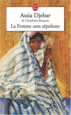La Femme Sans Sepulture Assia Djebar