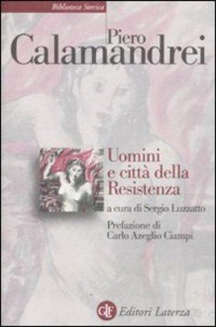 Uomini e città della Resistenza  by  Piero Calamandrei