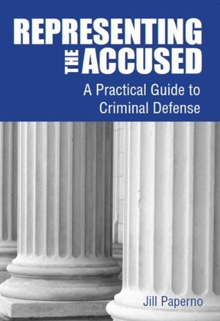 Representing the Accused: A Practical Guide to Criminal Defense  by  Jill Paperno