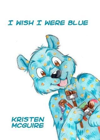 I Wish I Were Blue  by  Kristen McGuire