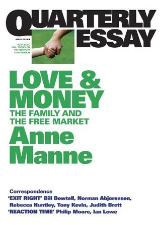Quarterly Essay 29 Love and Money: The Family and the Free Market Anne Manne