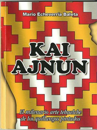 Kai Ajnun: El milenario arte tehuelche de los quillangos pintados  by  Mario Echeverría Baleta