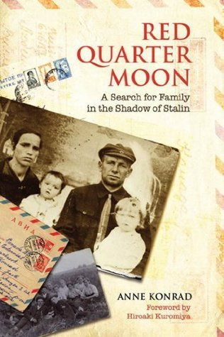 Red Quarter Moon: A Search for Family in the Shadow of Stalin (Tsarist and Soviet Mennonite Studies)  by  Anne Konrad