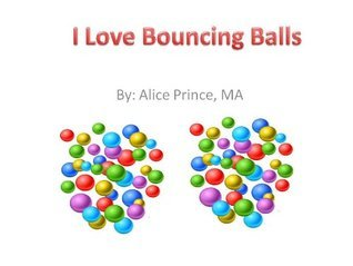 I Love Bouncing Balls  by  Alice Prince