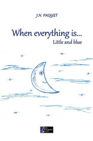 When everything is... Little and blue  by  J.N. PAQUET