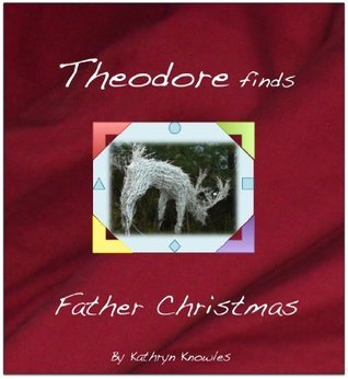 Theodore finds Father Christmas Kathryn Knowles