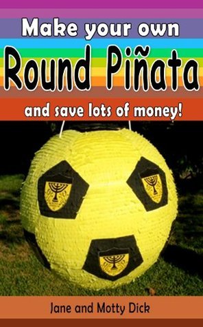 Make your own round Piñata, and save lots of money!: Fun time party activity  by  Motty Dick