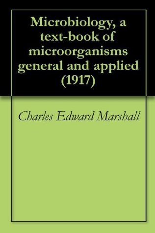 Microbiology, a text-book of microorganisms general and applied (1917)  by  Charles Edward Marshall