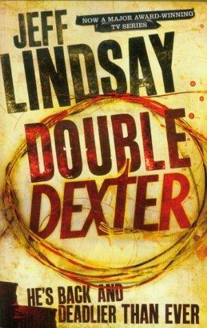 Jeff Lindsay Novel Collection 6 Books Set Dexter Is Delicious, Double Dexter, Et  by  Jeff Lindsay