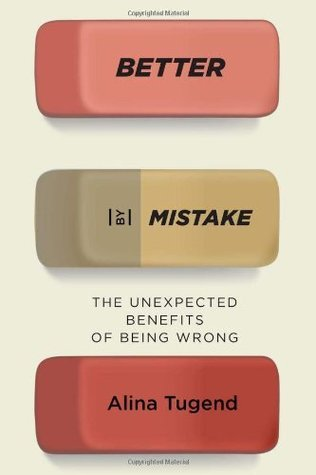 Better Mistake: The Unexpected Benefits of Being Wrong by Alina Tugend