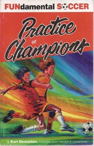 Fundamental Soccer Practice of Champions  by  Karl Dewazien