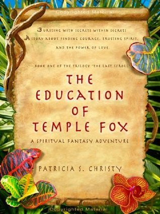 The Education of Temple Fox: A Spiritual Fantasy Adventure  by  Patricia S. Christy